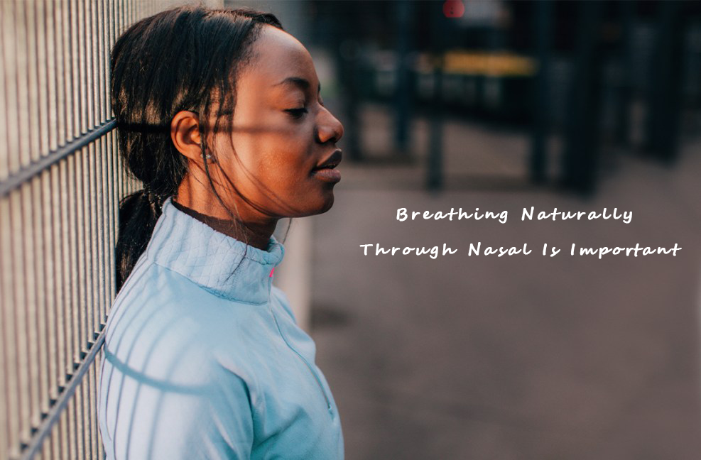 Why Breathing Naturally Through Nasal Is Important?